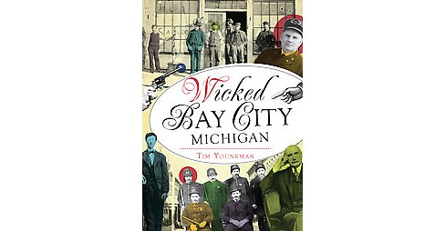 Wicked Bay City, Michigan (Paperback) (Tim Younkman) - image 1 of 1