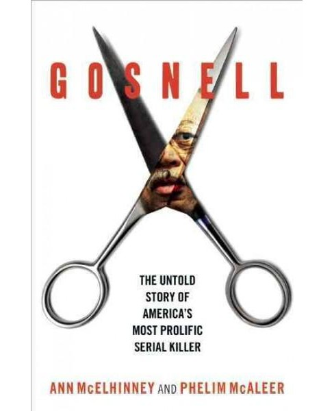 Gosnell : The Untold Story of America's Most Prolific Serial Killer (Hardcover) (Ann McElhinney & Phelim - image 1 of 1