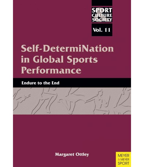 Self-Determination in Global Sport Performance : Endure to the End (Vol 11) (Paperback) (Margaret - image 1 of 1