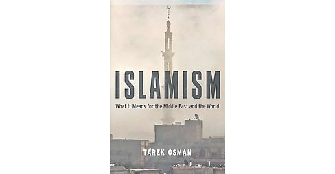 Islamism : What It Means for the Middle East and the World (Hardcover) (Tarek Osman) - image 1 of 1
