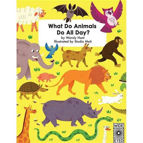 What Do Animals Do All Day? - by  Wendy Hunt (Hardcover) - image 1 of 1