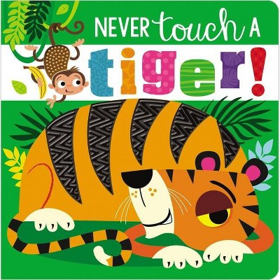 Never Touch a Tiger! - by Rosie Greening (Board Book)