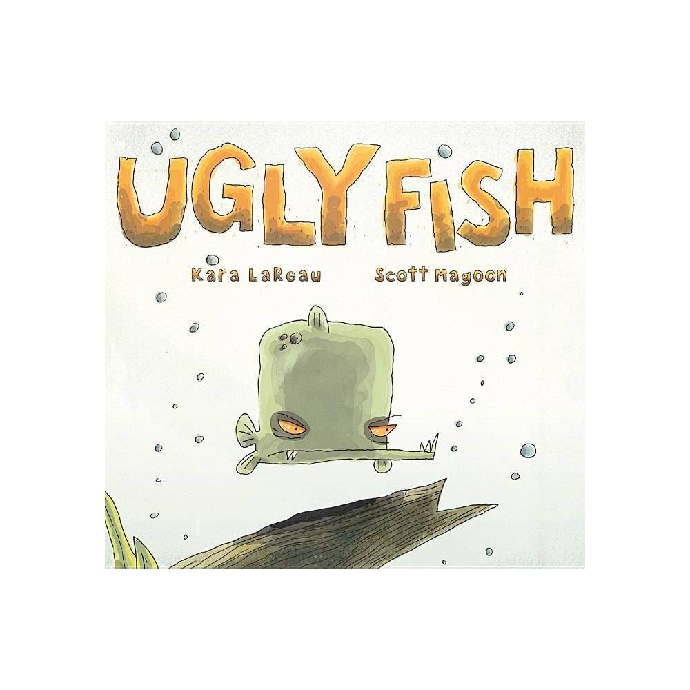 Ugly Fish By Kara Lareau Hardcover