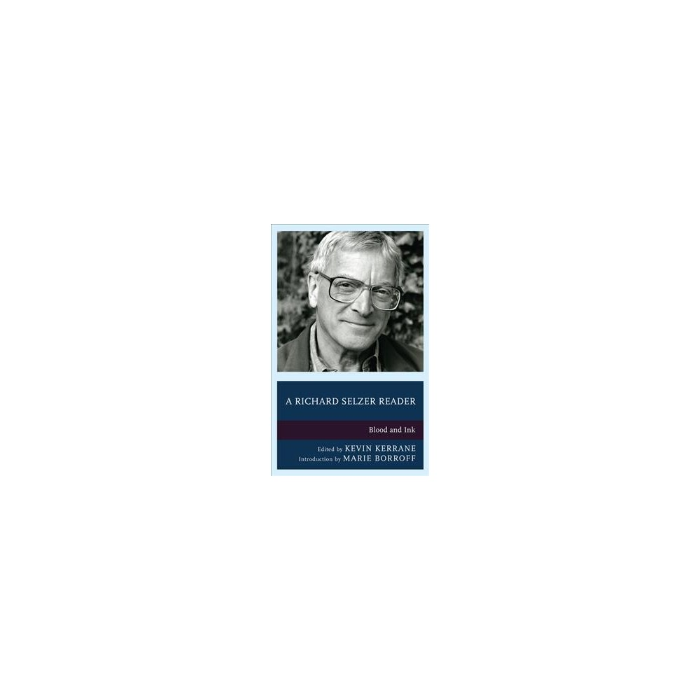 Richard Selzer Reader : Blood and Ink - (Hardcover)
