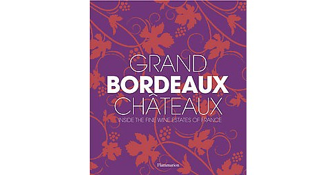 Grand Bordeaux Châteaux : Inside the Fine Wine Estates of France (Hardcover) (Philippe Chaix) - image 1 of 1