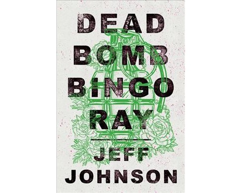Dead Bomb Bingo Ray -  by Jeff Johnson (Paperback) - image 1 of 1