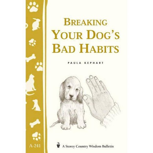 Breaking Your Dog's Bad Habits - (Airliner Tech Series) by  Paula Kephart (Paperback) - image 1 of 1