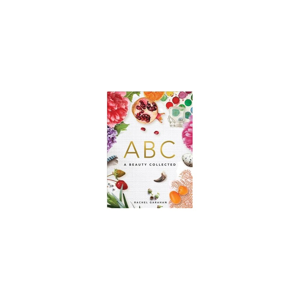 Beauty Collected : Nature's Alphabet Primer - by Rachel Garahan (Hardcover)