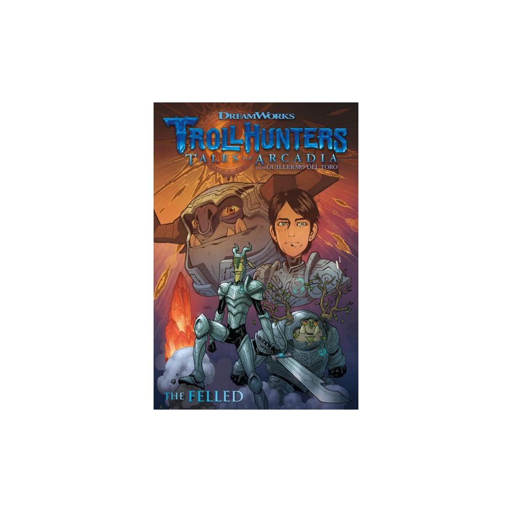 Trollhunters Tales of Arcadia : The Felled - by Richard Ashley Hamilton (Paperback)