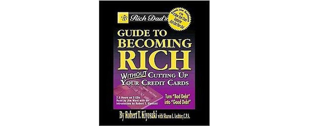 Rich Dad's Guide to Becoming Rich Without Cutting Up Your...