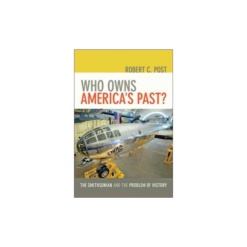 Who Owns America's Past? : The Smithsonian and the Problem of History (Reprint) (Paperback) (Robert C.
