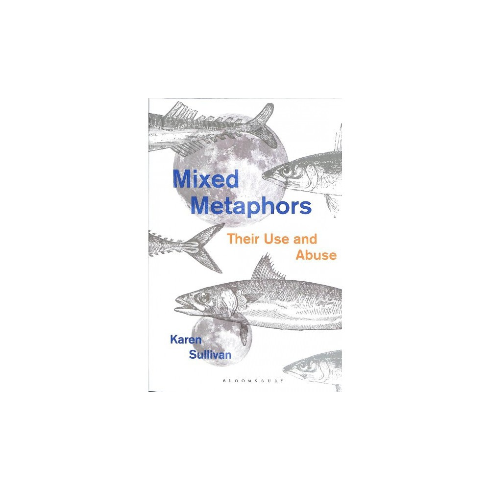 Mixed Metaphors : Their Use and Abuse - by Karen Sullivan (Hardcover)