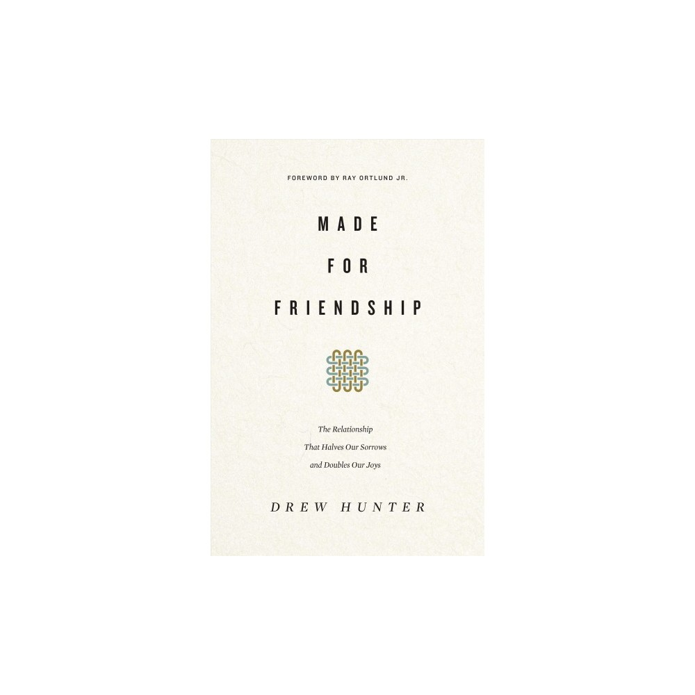 Made for Friendship : The Relationship That Halves Our Sorrows and Doubles Our Joys - (Paperback)