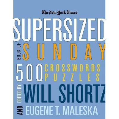 The New York Times Supersized Book of Sunday Crosswords - (New York Times Crossword Puzzles) by  Will Shortz & Eugene T Maleska (Paperback)