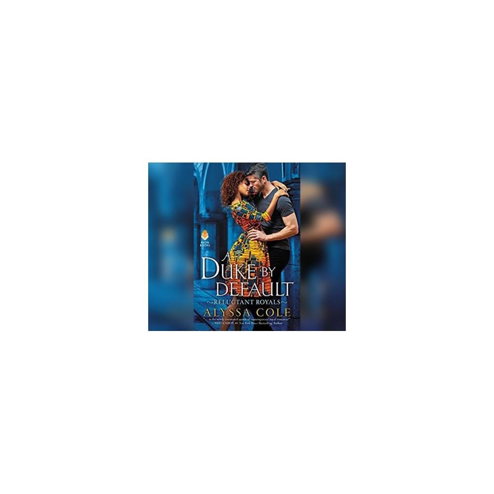 Duke by Default - Unabridged (Reluctant Royals) by Alyssa Cole (CD/Spoken Word)