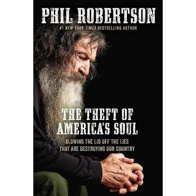 The Theft of America's Soul - by  Phil Robertson (Hardcover)