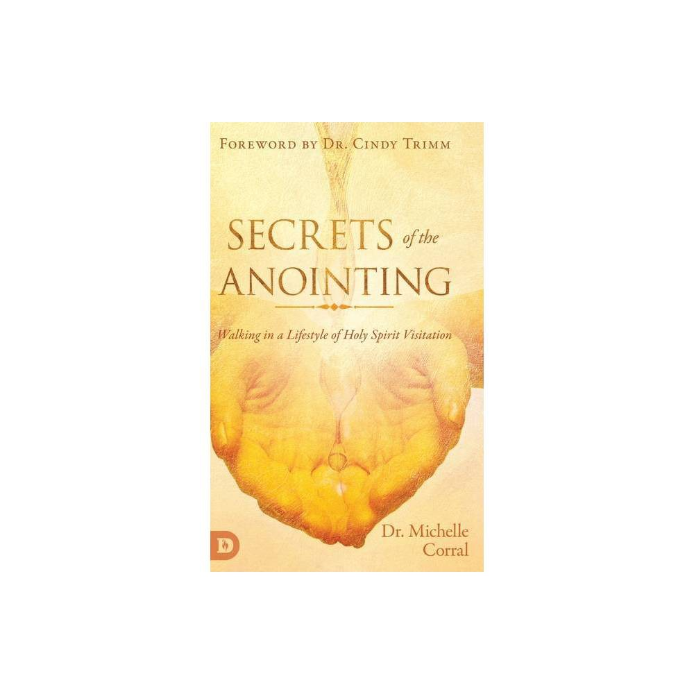 Secrets Of The Anointing By Corral Hardcover