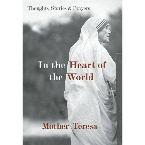 In the Heart of the World - by  Mother Teresa (Paperback) - image 1 of 1