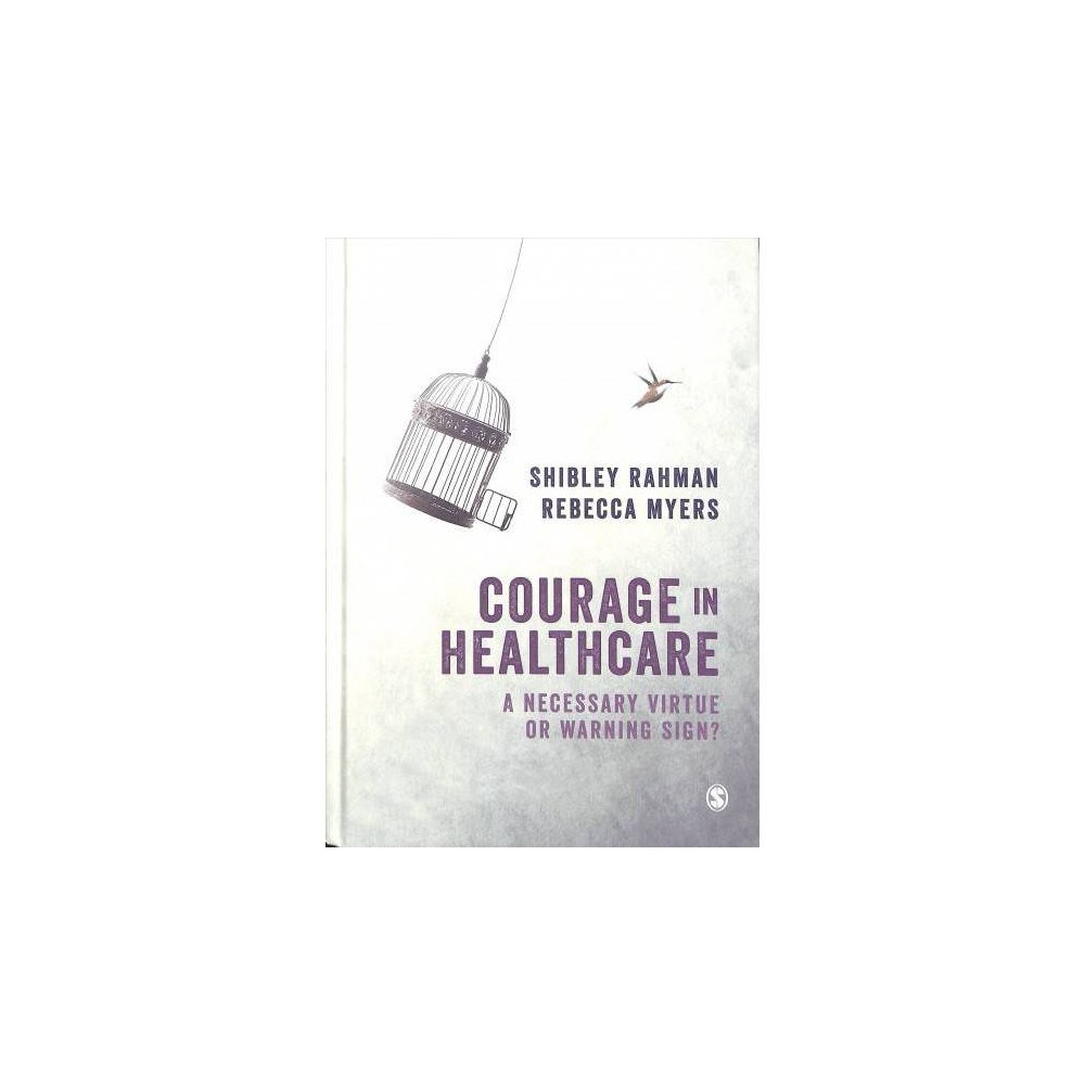Courage in Healthcare : A Necessary Virtue or Warning Sign? - (Hardcover)