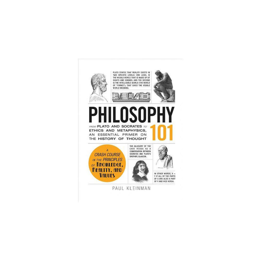 Philosophy 101 : From Plato and Socrates to Ethics and Metaphysics, an Essential Primer on the History