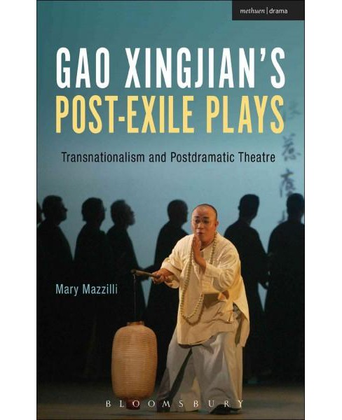 Gao Xingjian's Post-Exile Plays : Transnationalism and Postdramatic Theatre (Hardcover) (Mary Mazzilli) - image 1 of 1