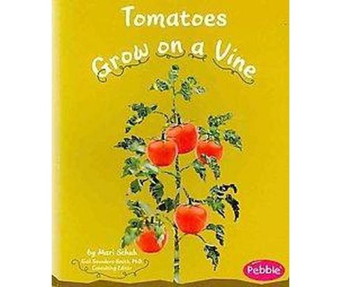 Tomatoes Grow on a Vine (Paperback) (Mari Schuh) - image 1 of 1