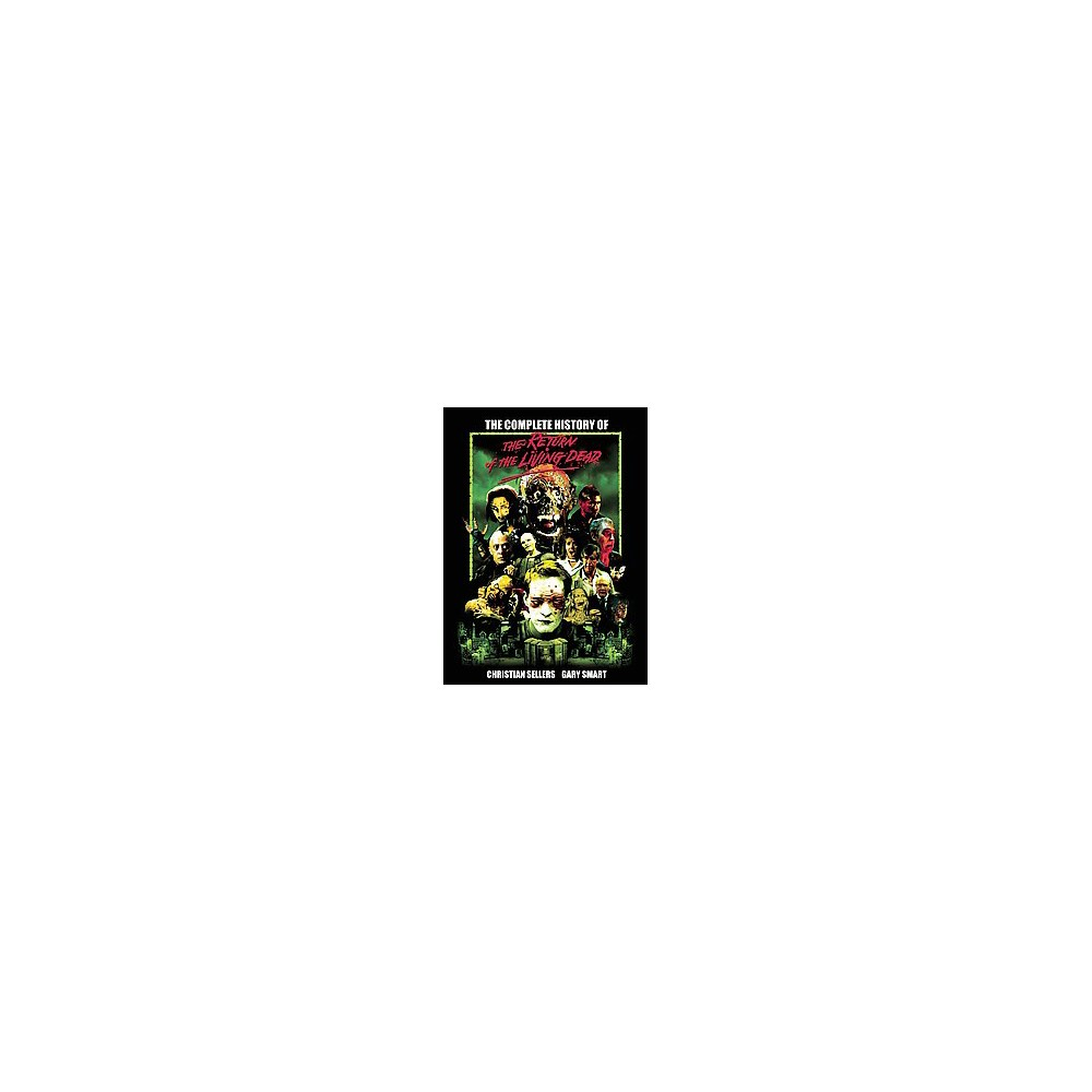 Complete History of the Return of the Living Dead (Reissue) (Paperback) (Christian Sellers & Gary Smart)