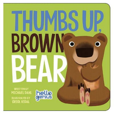 Thumbs Up, Brown Bear - (Hello Genius) by  Michael Dahl (Board Book)