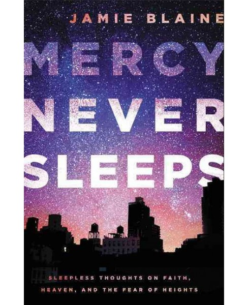 Mercy Never Sleeps : Sleepless Thoughts on Faith, Heaven, and the Fear of Heights (Paperback) (Jamie - image 1 of 1