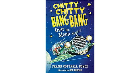 Chitty Chitty Bang Bang over the Moon (Reprint) (Paperback) (Frank Cottrell Boyce) - image 1 of 1