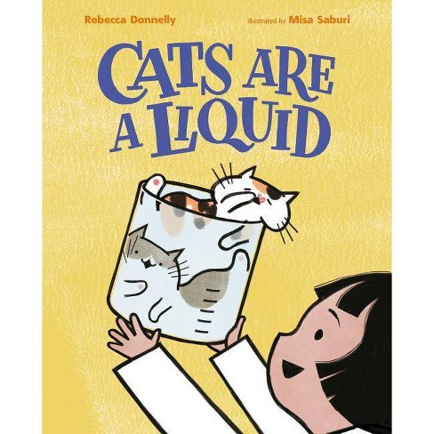 Cats Are a Liquid - by  Rebecca Donnelly (Hardcover) - image 1 of 1