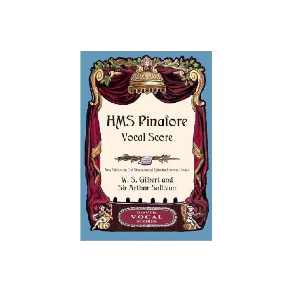 H.M.S. Pinafore Vocal Score - (Dover Vocal Scores) by W S Gilbert & Sir Arthur Sullivan (Paperback)