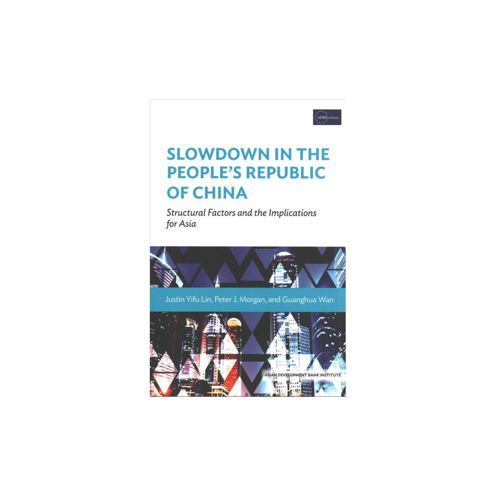 Slowdown in the People's Republic of China : Structural Factors and Implications for Asia - (Paperback)