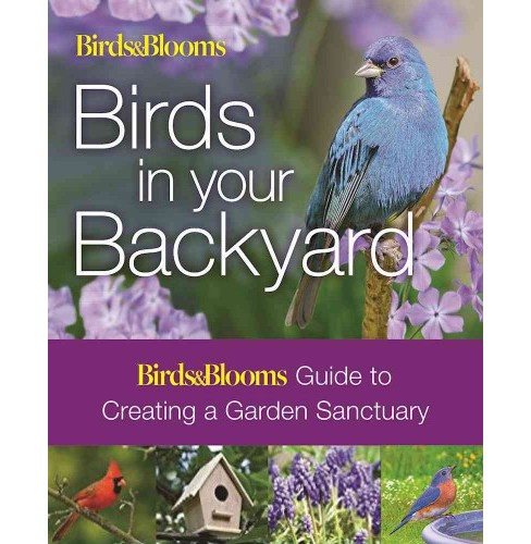 Birds in Your Backyard : Birds&blooms Guide to Creating a Garden Sanctuary (Reprint) (Paperback) (Bob - image 1 of 1