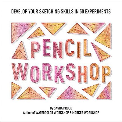 Pencil Workshop (Guided Sketchbook) - by  Sasha Prood (Paperback)