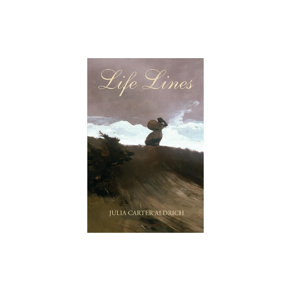 Life Lines - by Julia Carter Aldrich (Paperback)