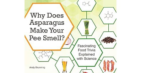 Why Does Asparagus Make Your Pee Smell? : Fascinating food trivia explained with science (Paperback) - image 1 of 1