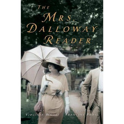 The Mrs. Dalloway Reader - by  Virginia Woolf & Francine Prose (Paperback)