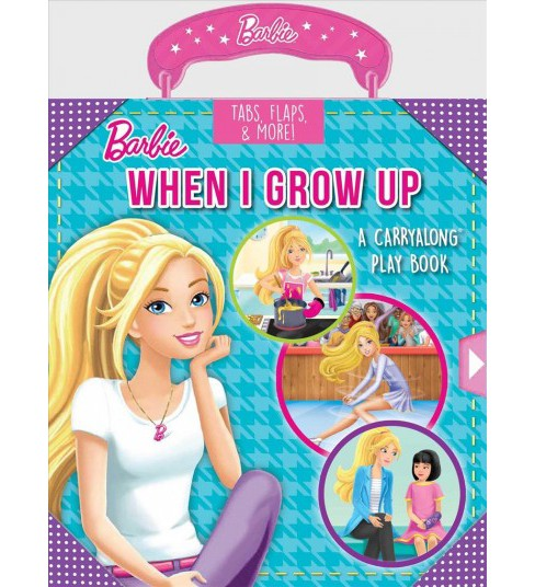 When I Grow Up -  (CarryAlong Play Books: Barbie) (Hardcover) - image 1 of 1