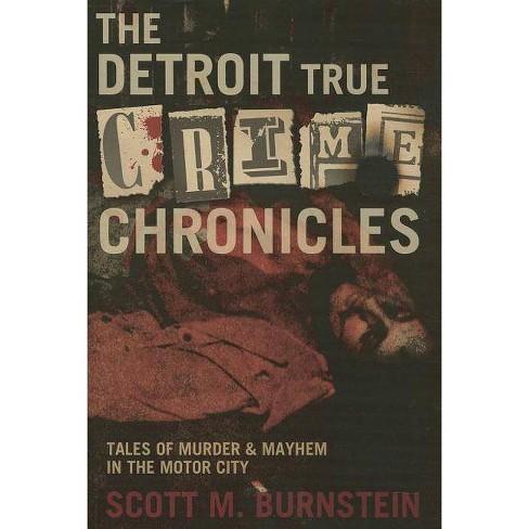 The Detroit True Crime Chronicles - by  Scott M Burnstein (Paperback) - image 1 of 1