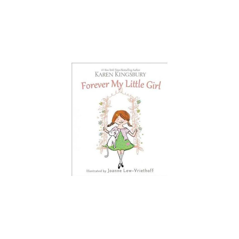Forever My Little Girl : Loving Your Daughter for Now and for Always (Hardcover) (Karen Kingsbury)