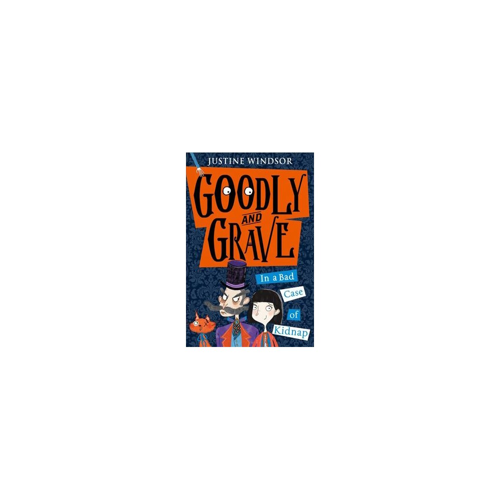 Goodly and Grave in a Bad Case of Kidnap - by Justine Windsor (Paperback)