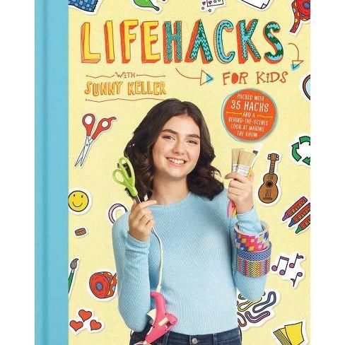 Life Hacks for Kids - by  Sunny Keller (Hardcover) - image 1 of 1