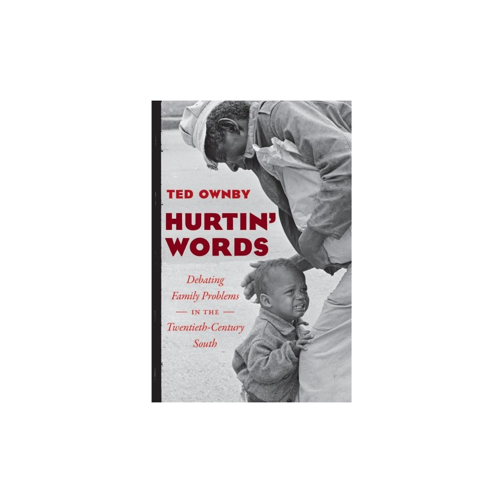 Hurtin' Words : Debating Family Problems in the Twentieth-Century South - by Ted Ownby (Hardcover)