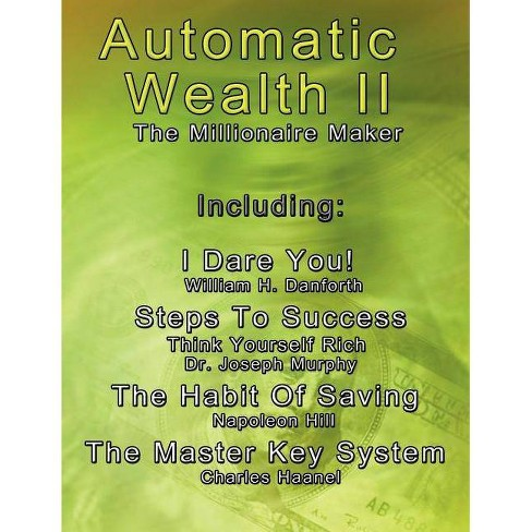 Automatic Wealth II - by  Charles Haanel & Napoleon Hill & Joseph Murphy (Paperback) - image 1 of 1