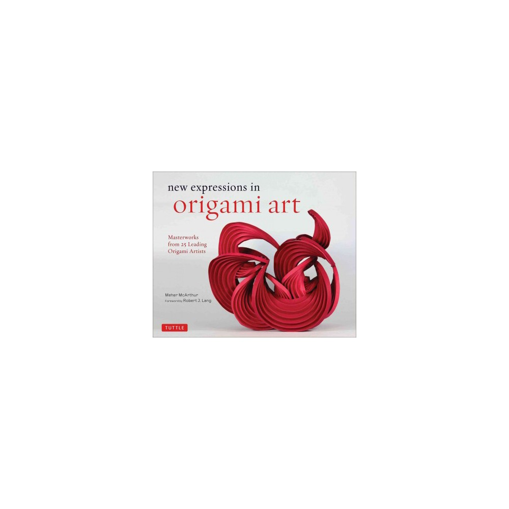 New expressions in origami art : Masterworks from 25 Leading Paper Artists (Hardcover) (Meher McArthur)