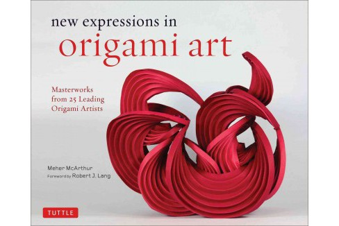 New expressions in origami art : Masterworks from 25 Leading Paper Artists (Hardcover) (Meher McArthur) - image 1 of 1