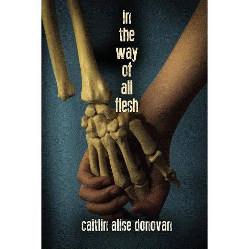 In the Way of All Flesh - by  Caitlin Alise Donovan (Paperback) - image 1 of 1