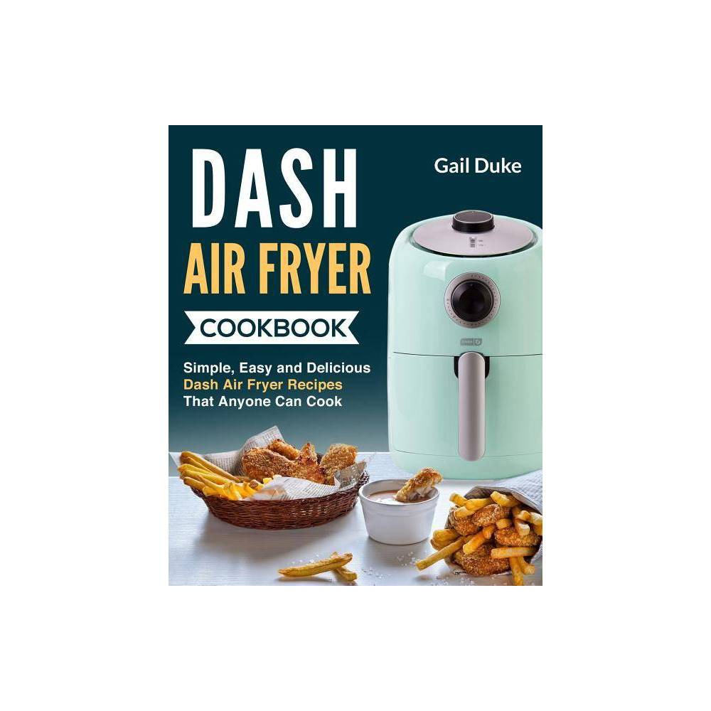 Dash Air Fryer Cookbook - by Gail Duke (Paperback) Be an Air Fryer Master and Impress Your Family, Friends and Guests! This Air Fryer cookbook is devoted to both beginner cooks and more advanced users. In this Air Fryer recipes cookbook you will find the following content: Delicious and Irresistible air fryer recipes to make in your Air Fryer device Modern Technique that will change the Way you Cook Tips and tricks on how to use the Air Fryer in the best way! Lots of Crispy and Yummy meals made in No Time in your Air Fryer This Air Fryer cookbook is a will guide you if you are a type of person who loves fried foods and delicious recipes!