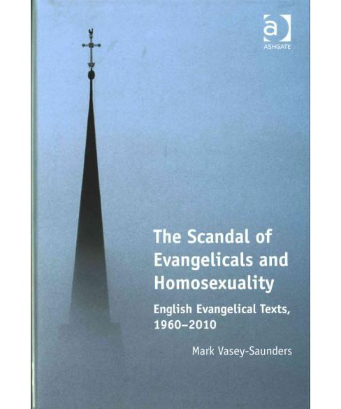 Scandal of Evangelicals and Homosexuality : English Evangelical Texts, 1960-2010 (Hardcover) (Mark - image 1 of 1